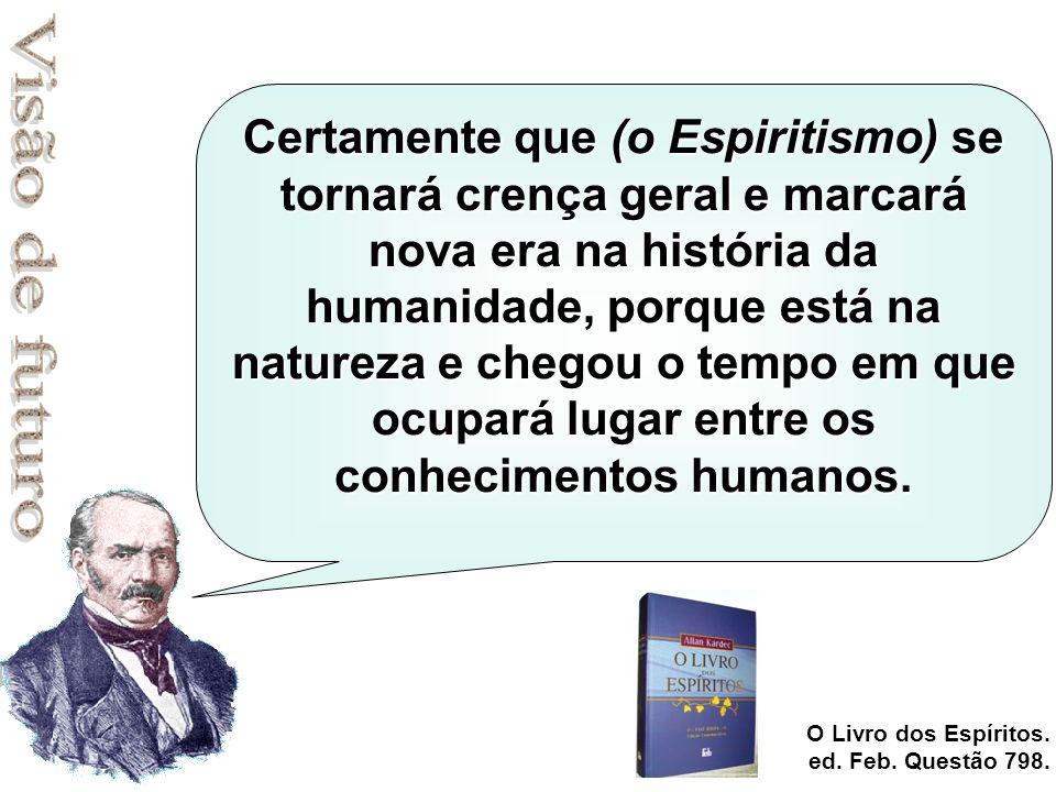 Certamente que (o Espiritismo) se tornará crença geral e marcará nova era na história da humanidade, porque está na natureza e chegou o tempo em que o