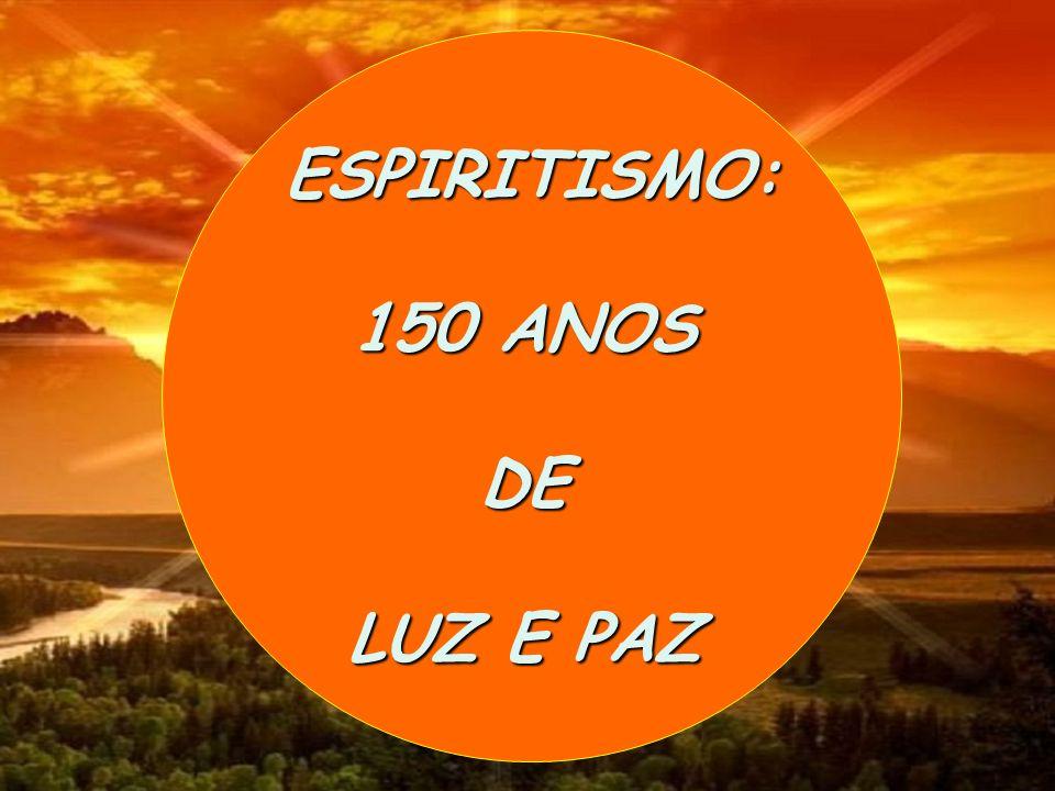 ESPIRITISMO: 150 ANOS DE LUZ E PAZ