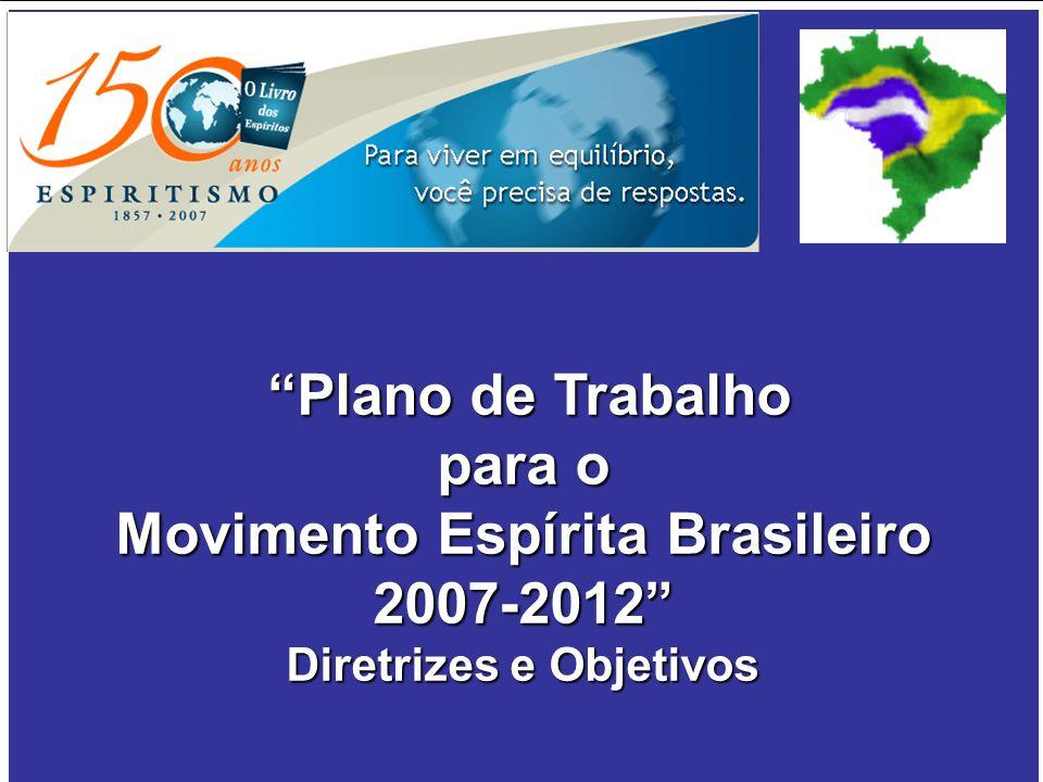 Plano de Trabalho Plano de Trabalho para o Movimento Espírita Brasileiro 2007-2012 Diretrizes e Objetivos