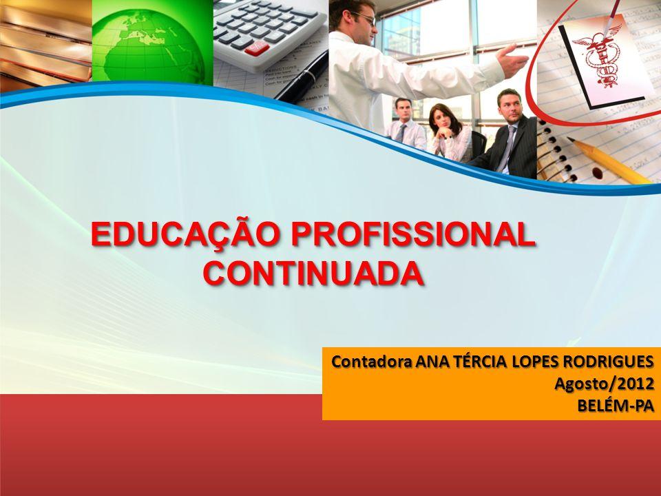 EDUCAÇÃO PROFISSIONAL CONTINUADA Contadora ANA TÉRCIA LOPES RODRIGUES Agosto/2012BELÉM-PA