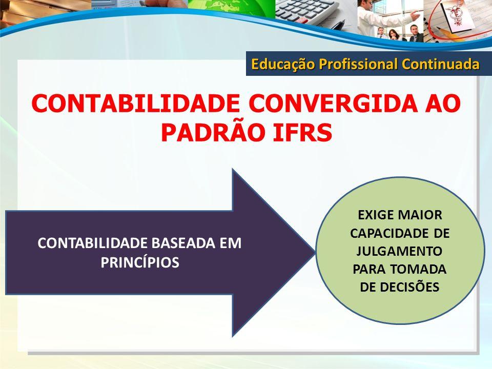 CONTABILIDADE CONVERGIDA AO PADRÃO IFRS Educação Profissional Continuada CONTABILIDADE BASEADA EM PRINCÍPIOS EXIGE MAIOR CAPACIDADE DE JULGAMENTO PARA
