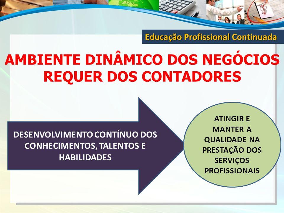 AMBIENTE DINÂMICO DOS NEGÓCIOS REQUER DOS CONTADORES Educação Profissional Continuada DESENVOLVIMENTO CONTÍNUO DOS CONHECIMENTOS, TALENTOS E HABILIDAD