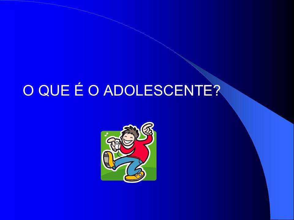 O QUE É O ADOLESCENTE?