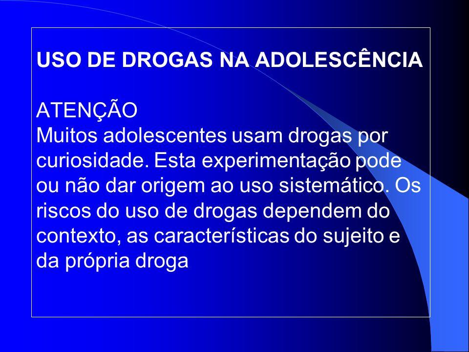USO DE DROGAS NA ADOLESCÊNCIA ATENÇÃO Muitos adolescentes usam drogas por curiosidade. Esta experimentação pode ou não dar origem ao uso sistemático.