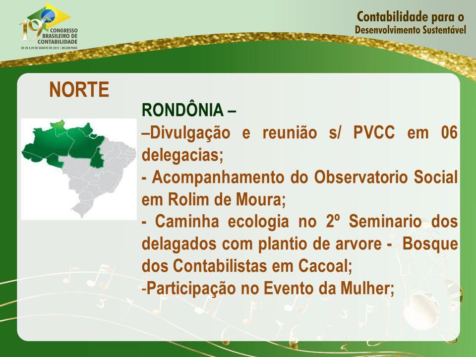 NORTE RONDÔNIA – –Divulgação e reunião s/ PVCC em 06 delegacias; - Acompanhamento do Observatorio Social em Rolim de Moura; - Caminha ecologia no 2º S