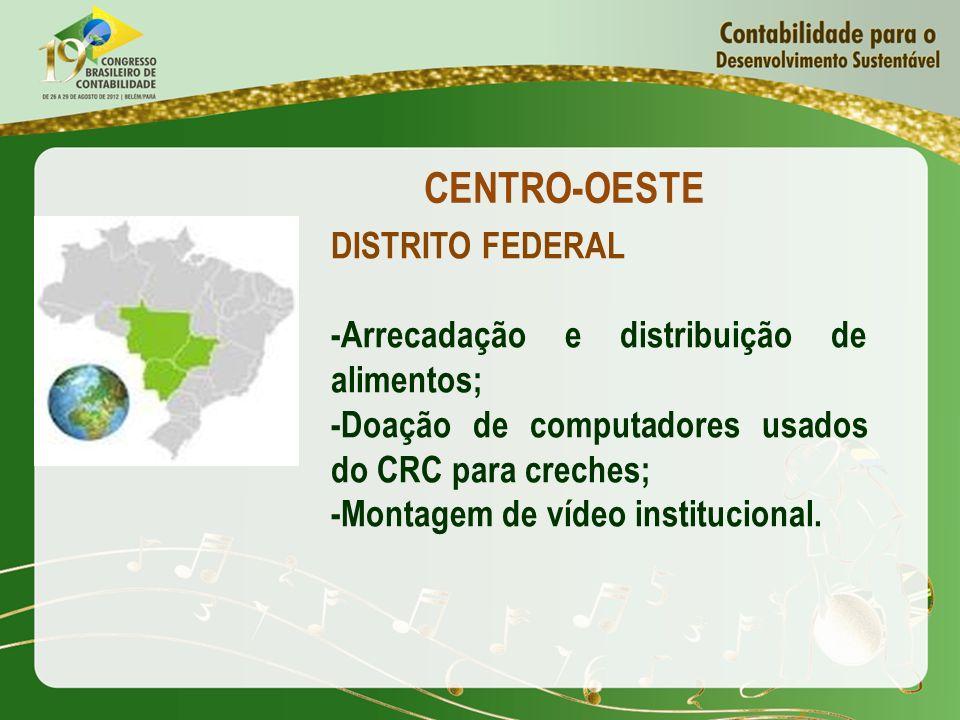 CENTRO-OESTE DISTRITO FEDERAL -Arrecadação e distribuição de alimentos; -Doação de computadores usados do CRC para creches; -Montagem de vídeo institu