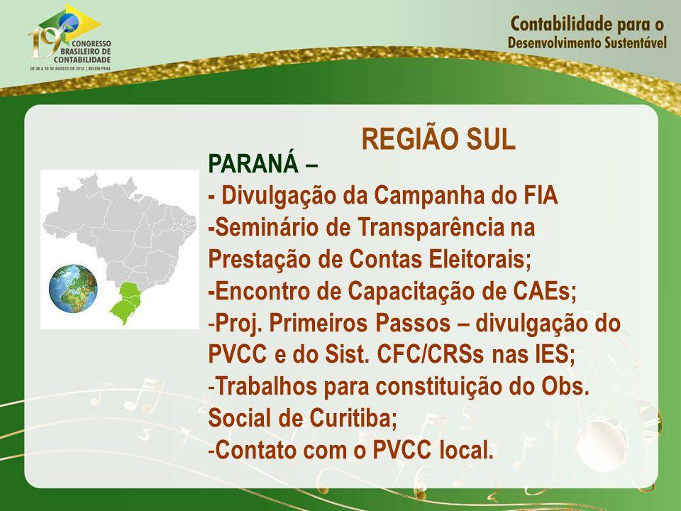 REGIÃO SUL PARANÁ – - Divulgação da Campanha do FIA -Seminário de Transparência na Prestação de Contas Eleitorais; -Encontro de Capacitação de CAEs; -