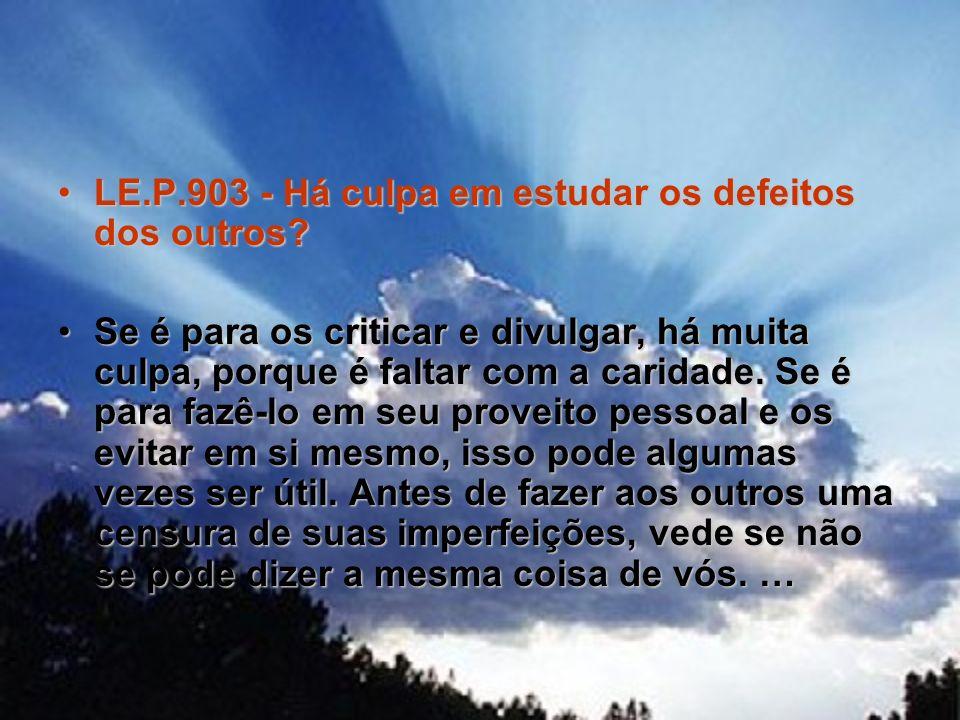 LE.P.903 - Há culpa em estudar os defeitos dos outros?LE.P.903 - Há culpa em estudar os defeitos dos outros? Se é para os criticar e divulgar, há muit