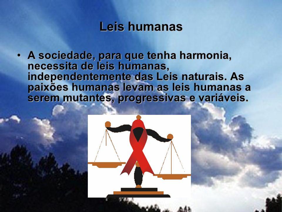 Leis humanas A sociedade, para que tenha harmonia, necessita de leis humanas, independentemente das Leis naturais. As paixões humanas levam as leis hu