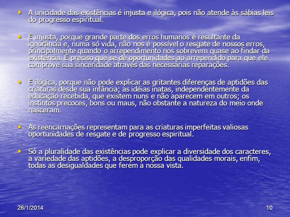 26/1/201410 A unicidade das existências é injusta e ilógica, pois não atende às sábias leis do progresso espiritual. A unicidade das existências é inj