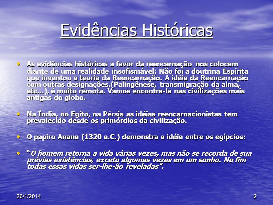 2 Evidências Históricas As evidências históricas a favor da reencarnação nos colocam diante de uma realidade insofismável: Não foi a doutrina Espírita