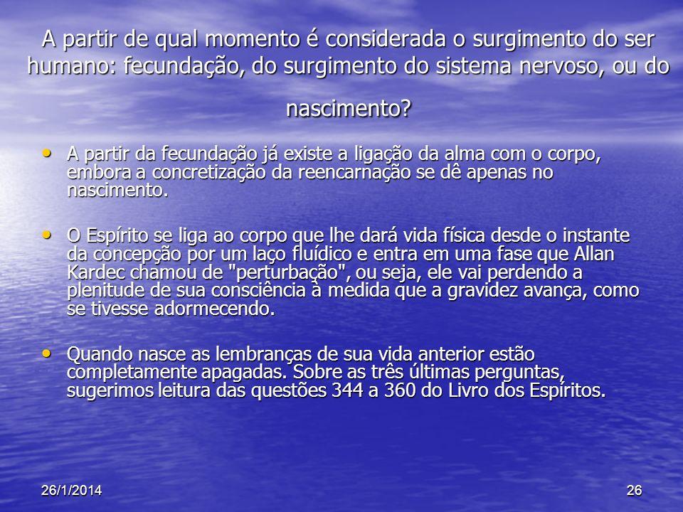 26/1/201426 A partir de qual momento é considerada o surgimento do ser humano: fecundação, do surgimento do sistema nervoso, ou do nascimento? A parti