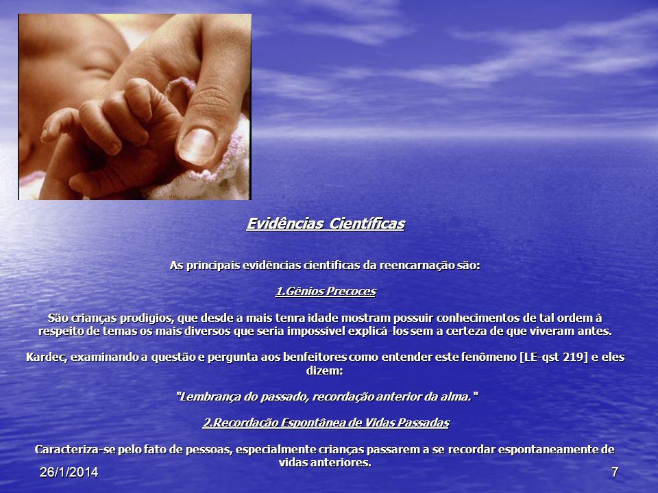 26/1/20147 Evidências Científicas As principais evidências científicas da reencarnação são: 1.Gênios Precoces São crianças prodígios, que desde a mais