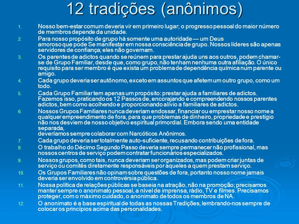 12 tradições (anônimos) 1. 1. Nosso bem-estar comum deveria vir em primeiro lugar; o progresso pessoal do maior número de membros depende da unidade.