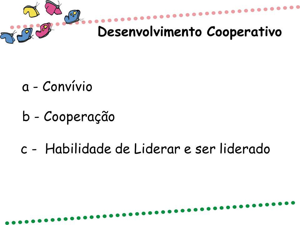 Desenvolvimento Cooperativo a - Convívio b - Cooperação c - Habilidade de Liderar e ser liderado