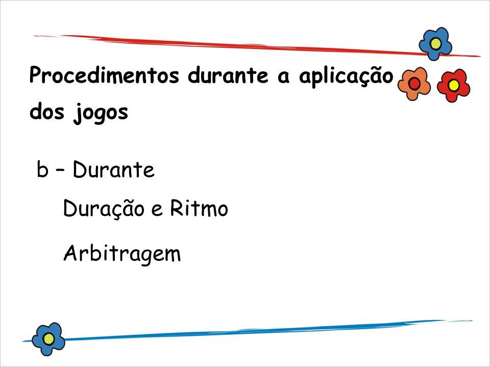 Procedimentos durante a aplicação dos jogos b – Durante Duração e Ritmo Arbitragem