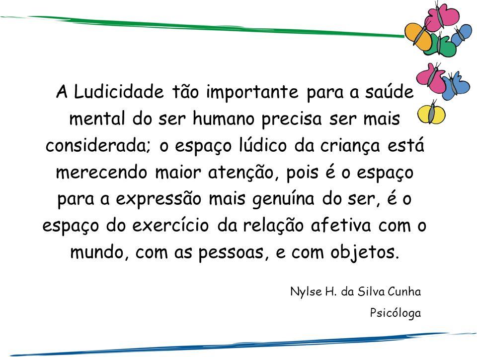 A Ludicidade tão importante para a saúde mental do ser humano precisa ser mais considerada; o espaço lúdico da criança está merecendo maior atenção, p