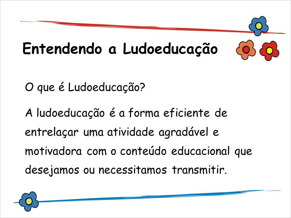 Entendendo a Ludoeducação O que é Ludoeducação? A ludoeducação é a forma eficiente de entrelaçar uma atividade agradável e motivadora com o conteúdo e