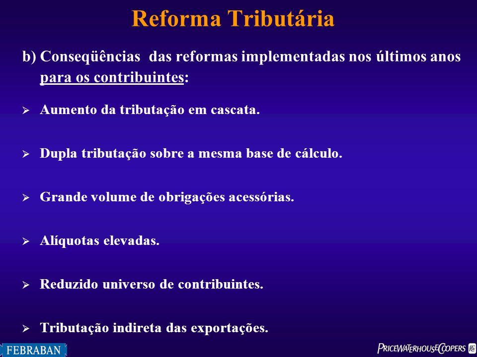 Reforma Tributária b)Conseqüências das reformas implementadas nos últimos anos para os contribuintes: Aumento da tributação em cascata. Dupla tributaç