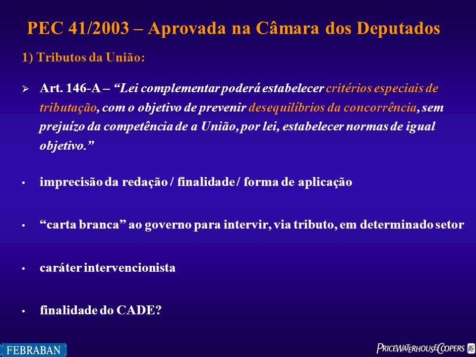 PEC 41/2003 – Aprovada na Câmara dos Deputados 1) Tributos da União: Art. 146-A – Lei complementar poderá estabelecer critérios especiais de tributaçã
