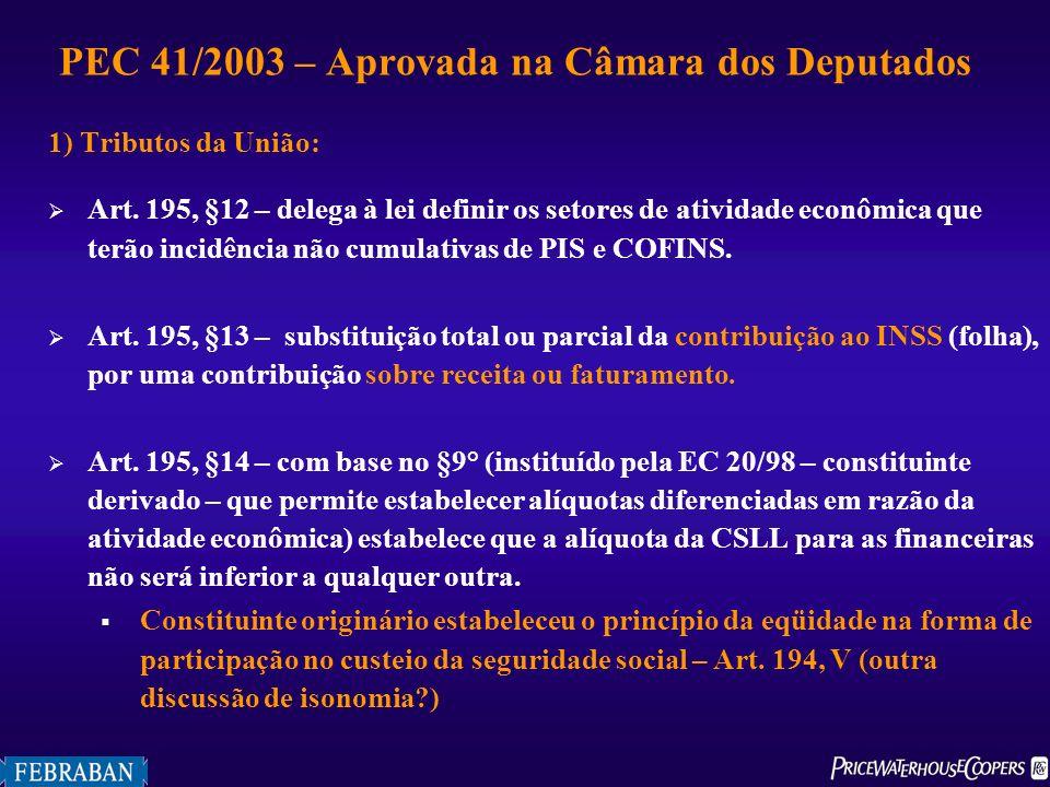 1) Tributos da União: Art. 195, §12 – delega à lei definir os setores de atividade econômica que terão incidência não cumulativas de PIS e COFINS. Art