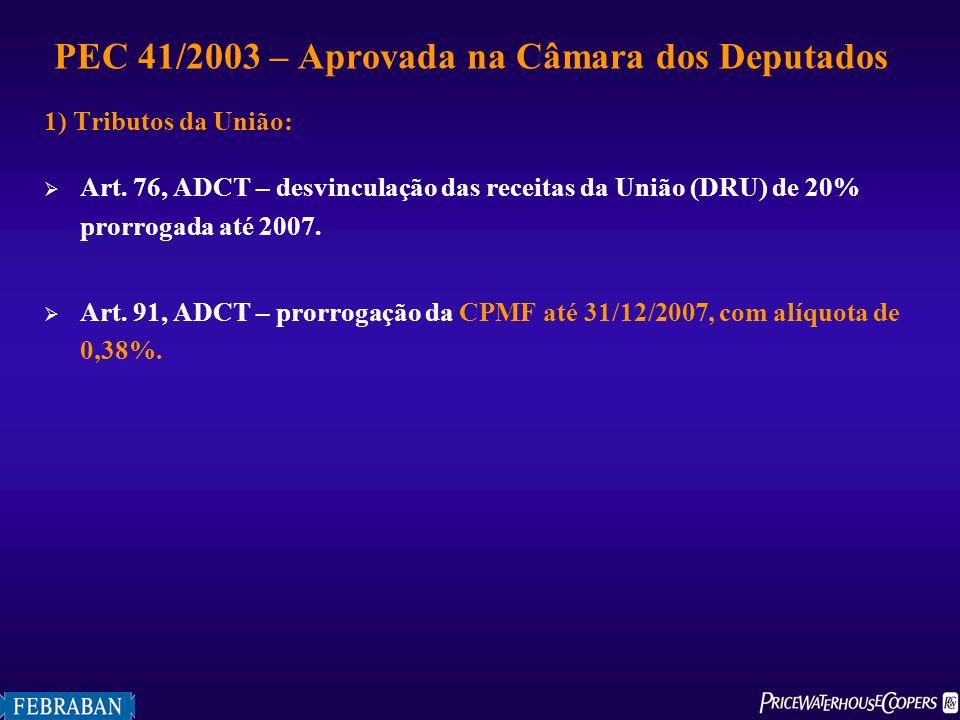 1) Tributos da União: Art. 76, ADCT – desvinculação das receitas da União (DRU) de 20% prorrogada até 2007. Art. 91, ADCT – prorrogação da CPMF até 31