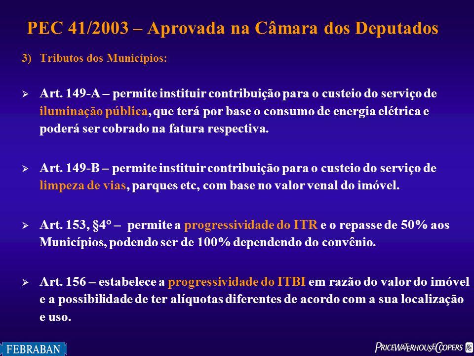 3)Tributos dos Municípios: Art. 149-A – permite instituir contribuição para o custeio do serviço de iluminação pública, que terá por base o consumo de