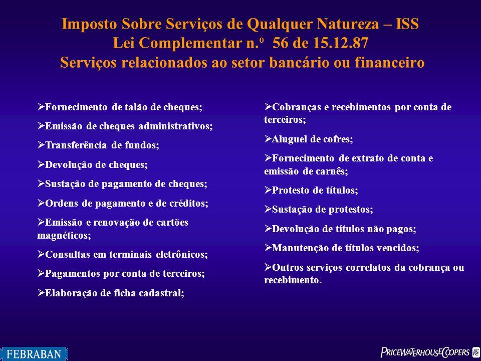 Imposto Sobre Serviços de Qualquer Natureza – ISS Lei Complementar n. o 56 de 15.12.87 Serviços relacionados ao setor bancário ou financeiro Fornecime