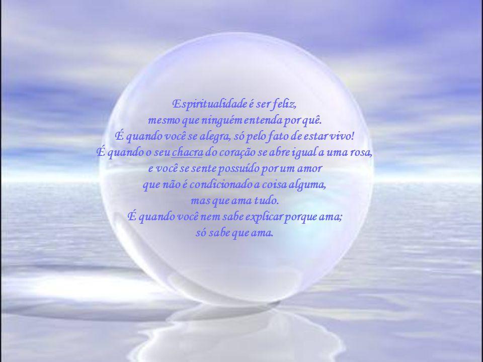 Ah, espiritualidade é qualidade perene; não se perde nem se ganha; apenas é! É valor interno, que descerra o olhar para o infinito... Para além dos se