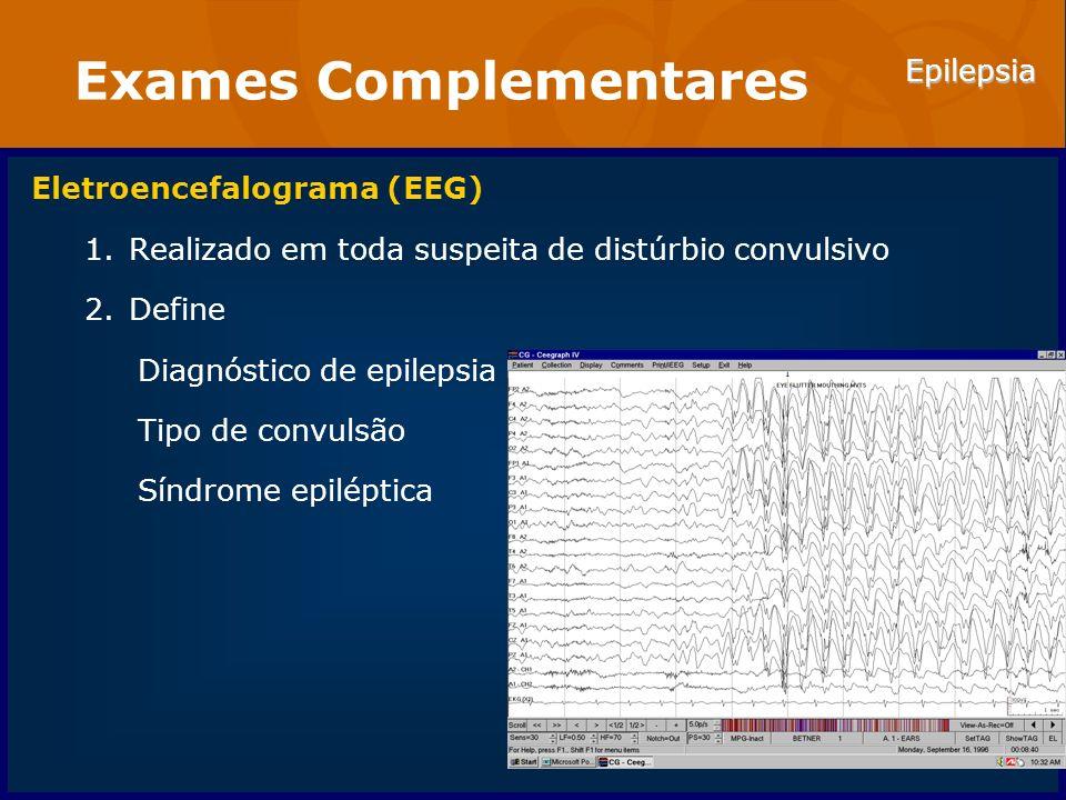 Epilepsia Exames Complementares Eletroencefalograma (EEG) 1.Realizado em toda suspeita de distúrbio convulsivo 2.Define Diagnóstico de epilepsia Tipo