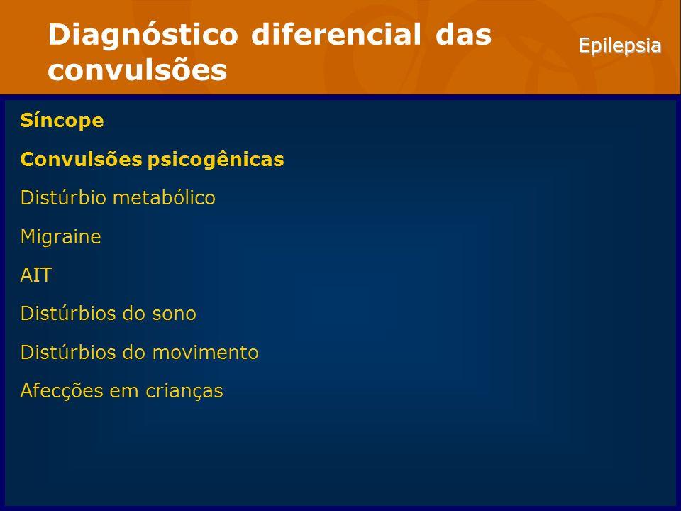 Epilepsia Diagnóstico diferencial das convulsões Síncope Convulsões psicogênicas Distúrbio metabólico Migraine AIT Distúrbios do sono Distúrbios do mo