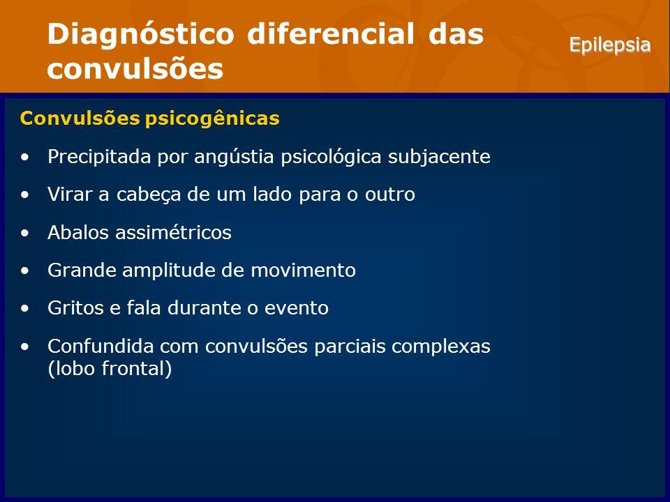 Epilepsia Diagnóstico diferencial das convulsões Convulsões psicogênicas Precipitada por angústia psicológica subjacente Virar a cabeça de um lado par