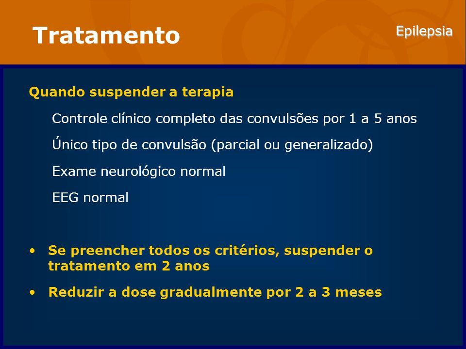 Epilepsia Tratamento Quando suspender a terapia Controle clínico completo das convulsões por 1 a 5 anos Único tipo de convulsão (parcial ou generaliza