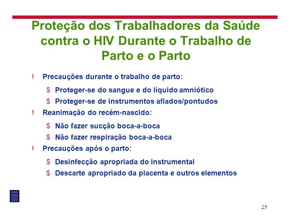 25 Proteção dos Trabalhadores da Saúde contra o HIV Durante o Trabalho de Parto e o Parto !Precauções durante o trabalho de parto: $Proteger-se do san