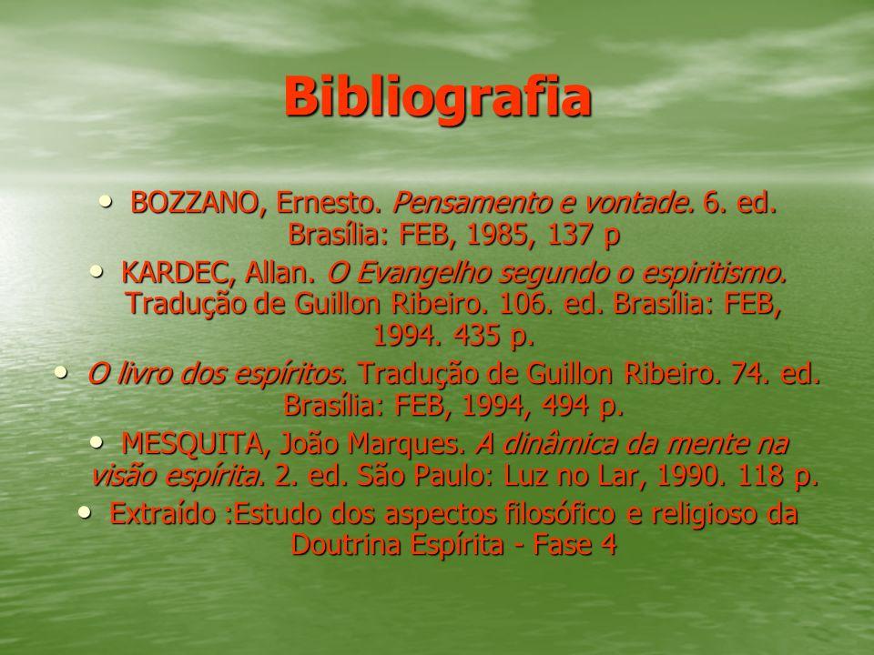 Bibliografia BOZZANO, Ernesto. Pensamento e vontade. 6. ed. Brasília: FEB, 1985, 137 p BOZZANO, Ernesto. Pensamento e vontade. 6. ed. Brasília: FEB, 1