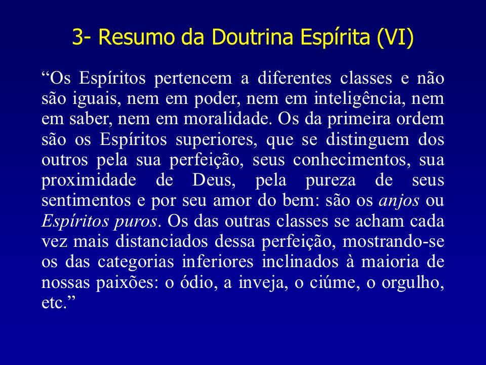 3- Resumo da Doutrina Espírita (VI) Os Espíritos pertencem a diferentes classes e não são iguais, nem em poder, nem em inteligência, nem em saber, nem