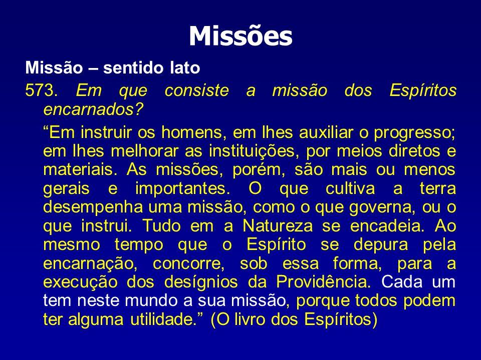 Missão – sentido lato 573. Em que consiste a missão dos Espíritos encarnados? Em instruir os homens, em lhes auxiliar o progresso; em lhes melhorar as
