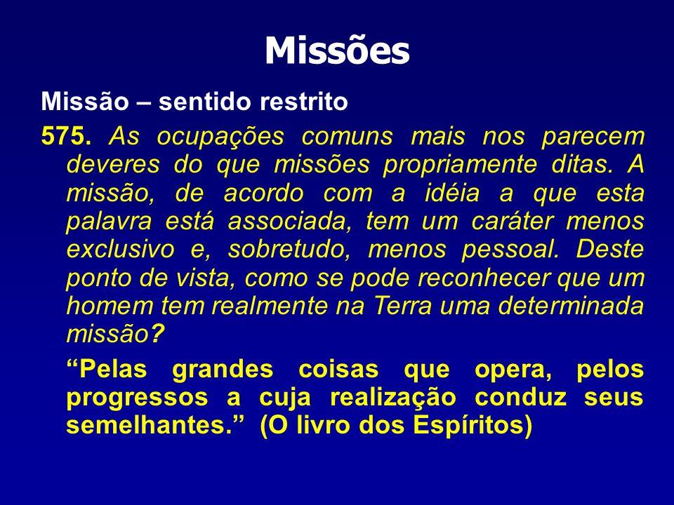 Missão – sentido restrito 575. As ocupações comuns mais nos parecem deveres do que missões propriamente ditas. A missão, de acordo com a idéia a que e