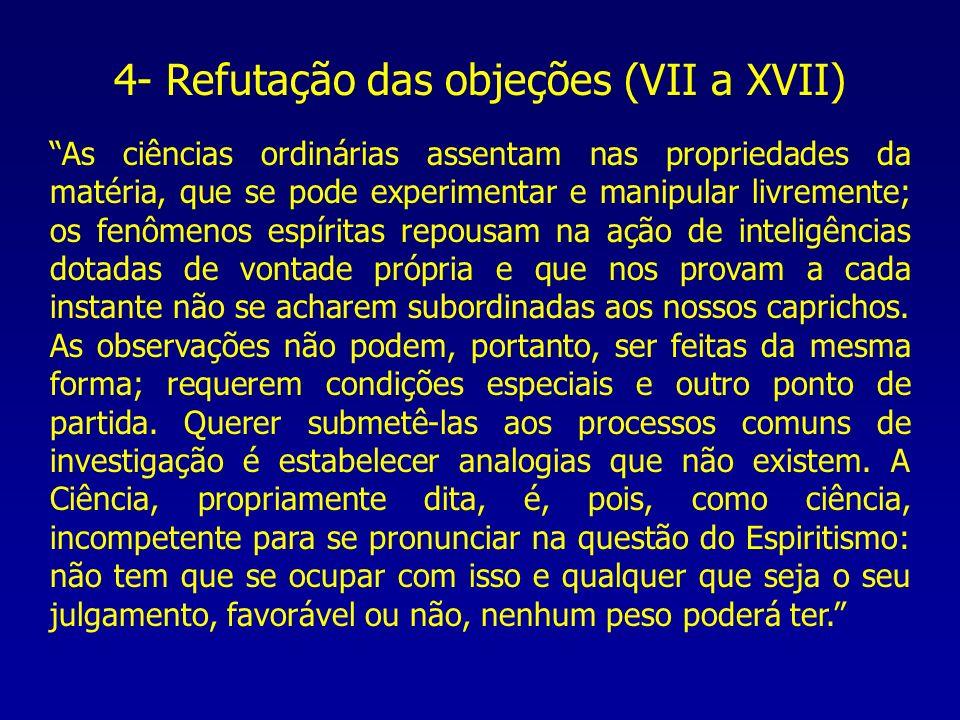 4- Refutação das objeções (VII a XVII) As ciências ordinárias assentam nas propriedades da matéria, que se pode experimentar e manipular livremente; o