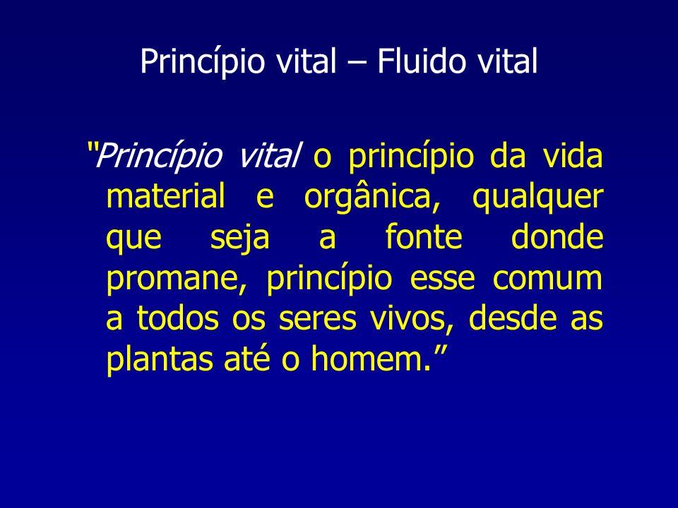 Princípio vital – Fluido vital Princípio vital o princípio da vida material e orgânica, qualquer que seja a fonte donde promane, princípio esse comum