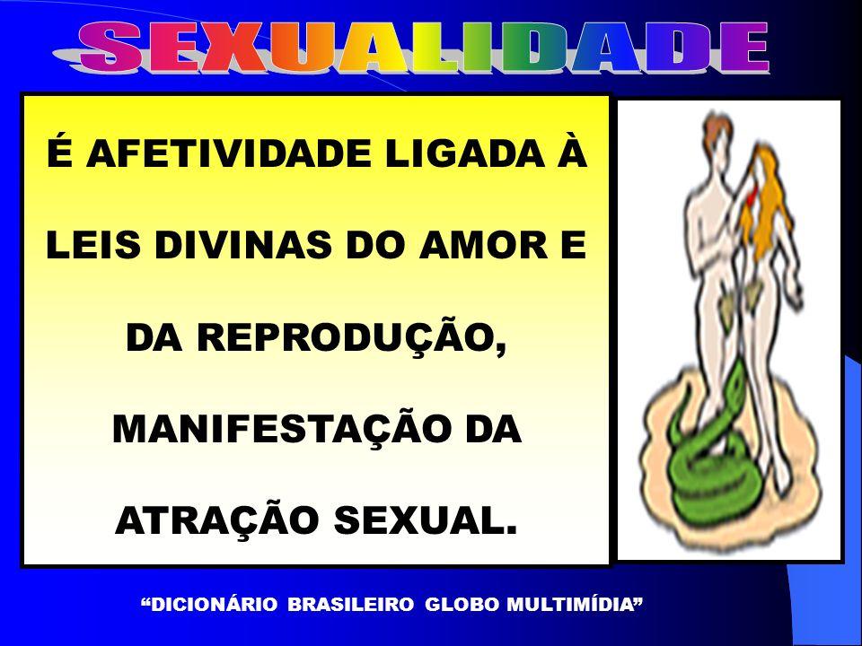 É AFETIVIDADE LIGADA À LEIS DIVINAS DO AMOR E DA REPRODUÇÃO, MANIFESTAÇÃO DA ATRAÇÃO SEXUAL.