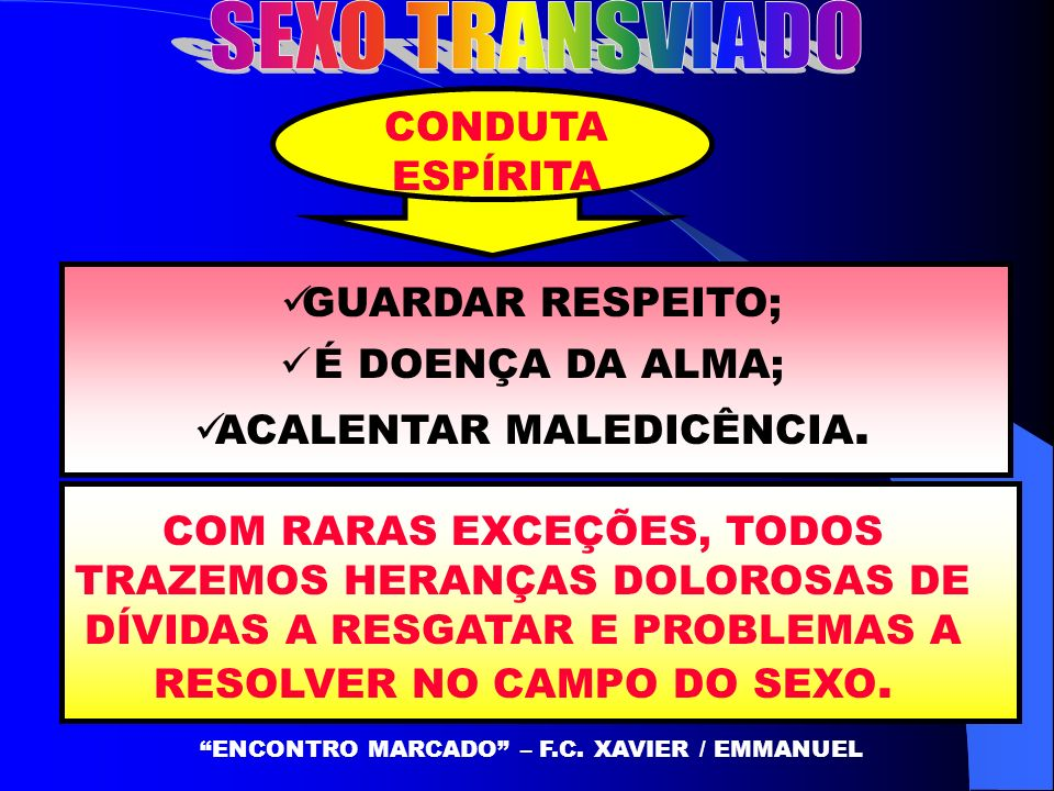 CONDUTA ESPÍRITA GUARDAR RESPEITO; É DOENÇA DA ALMA; ACALENTAR MALEDICÊNCIA. ENCONTRO MARCADO – F.C. XAVIER / EMMANUEL COM RARAS EXCEÇÕES, TODOS TRAZE
