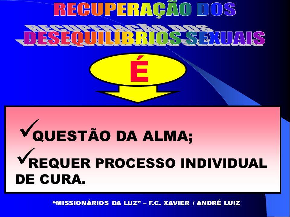 É QUESTÃO DA ALMA; REQUER PROCESSO INDIVIDUAL DE CURA. MISSIONÁRIOS DA LUZ – F.C. XAVIER / ANDRÉ LUIZ