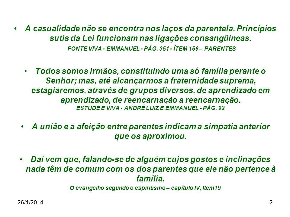 26/1/20142 A casualidade não se encontra nos laços da parentela. Princípios sutis da Lei funcionam nas ligações consangüíneas. FONTE VIVA - EMMANUEL -