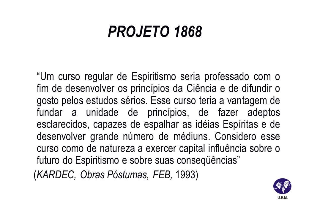PROJETO 1868 Um curso regular de Espiritismo seria professado com o fim de desenvolver os princípios da Ciência e de difundir o gosto pelos estudos sé