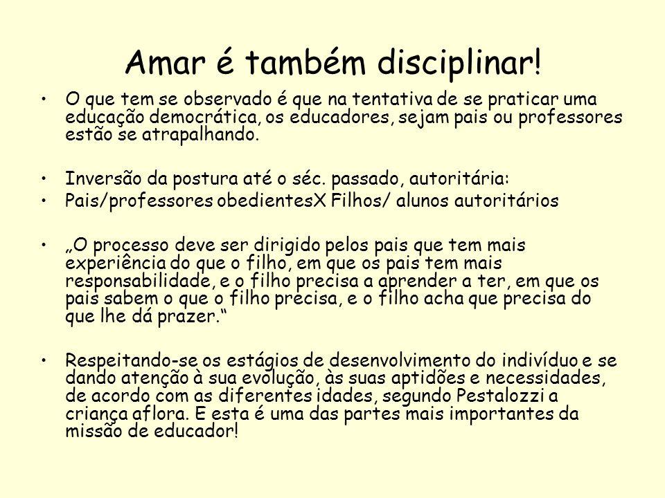 Amar é também disciplinar! O que tem se observado é que na tentativa de se praticar uma educação democrática, os educadores, sejam pais ou professores