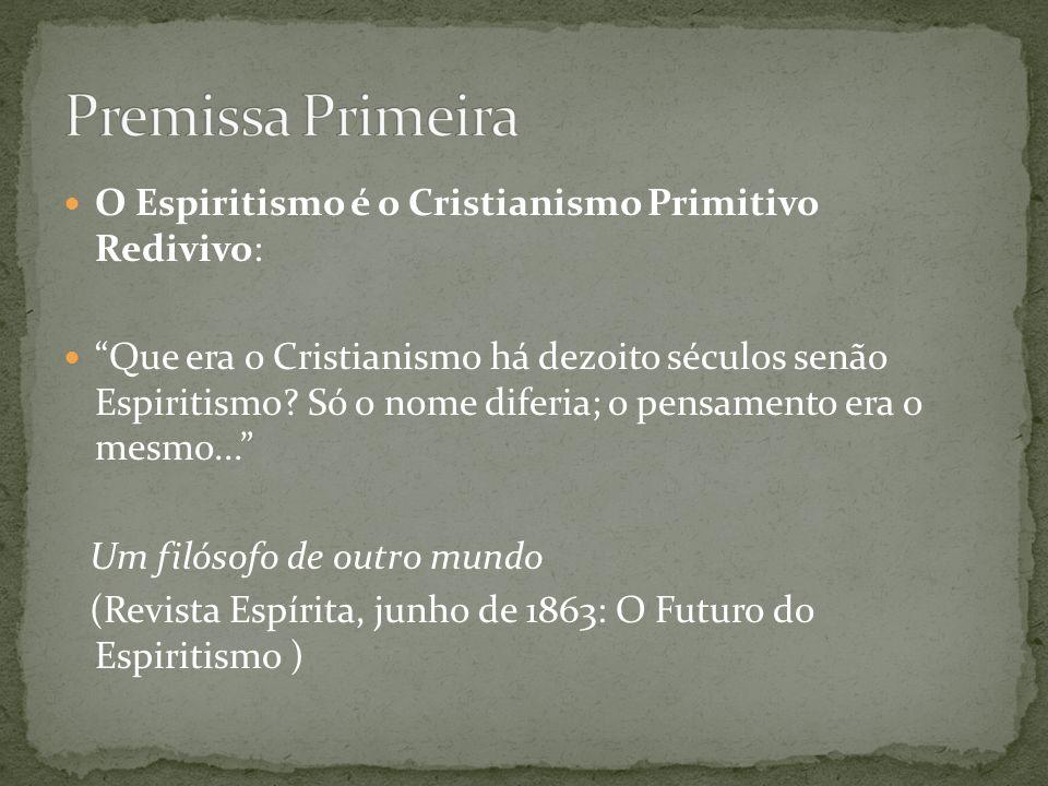 O Espiritismo é o Cristianismo Primitivo Redivivo: Que era o Cristianismo há dezoito séculos senão Espiritismo? Só o nome diferia; o pensamento era o