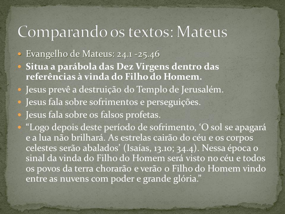 Evangelho de Mateus: 24.1 -25.46 Evangelho de Mateus: 24.1 -25.46 Situa a parábola das Dez Virgens dentro das referências à vinda do Filho do Homem. J