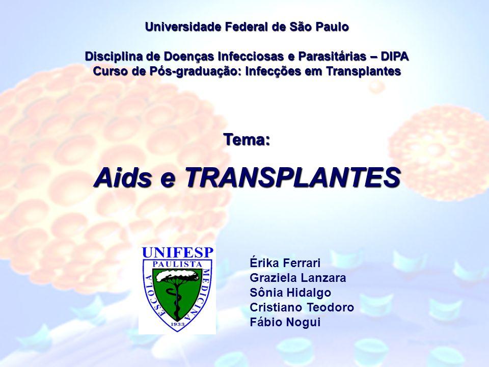 Universidade Federal de São Paulo Disciplina de Doenças Infecciosas e Parasitárias – DIPA Curso de Pós-graduação: Infecções em Transplantes Tema: Aids