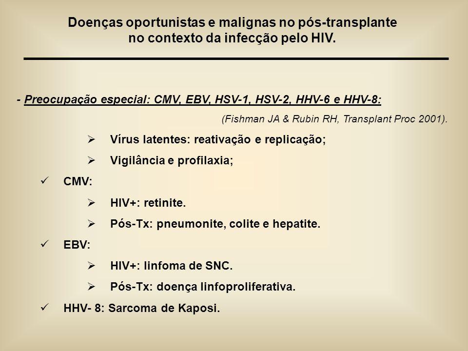 - Preocupação especial: CMV, EBV, HSV-1, HSV-2, HHV-6 e HHV-8: (Fishman JA & Rubin RH, Transplant Proc 2001). Vírus latentes: reativação e replicação;